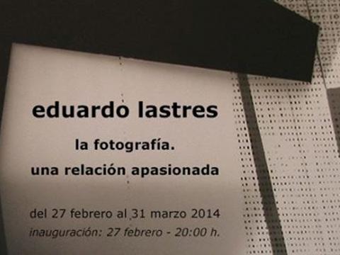 La Fotografía, una relación apasionada / Eduardo Lastres