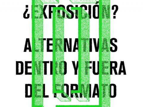 ¿Exposición? Alternativas dentro y fuera del formato